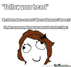 Follow Your Heart Meme - follow your heart by nhamadneh meme center