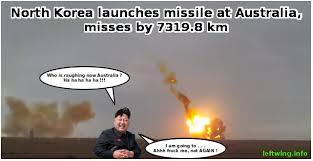 North Korea Memes - north korea launches missile at australia misses