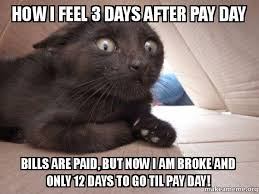 Paying Bills Meme - how i feel 3 days after pay day bills are paid but now i am broke