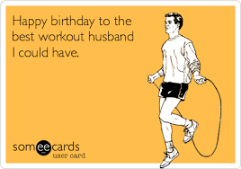 Husband Birthday Meme - happy birthday to the best workout husband i could have birthday