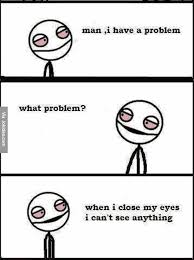 Problem Memes - man i have a problem