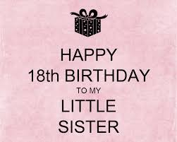 Quotes For Sister Love by Happy 18th Birthday My Little Sister Nicewishes Com
