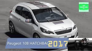2017 peugeot 108 hatchback new exterior u0026 interior youtube