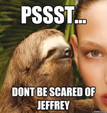 Jeffrey Meme - pssst dont be scared of jeffrey rape sloth quickmeme