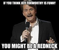 Redneck Cousin Meme - elegant redneck cousin meme if you think jeff foxworthy is funny