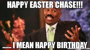 Chase Meme - happy easter chase i mean happy birthday meme steve