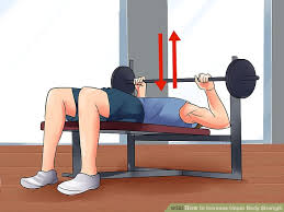 How To Make Your Bench Press Increase Fast How To Increase Upper Body Strength With Pictures Wikihow