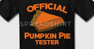 official pumpkin pie tester for thanksgiving t shirt spreadshirt