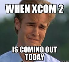 Memes Today - when xcom 2 is comingout today memescom xcom meme on me me