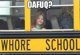 Youre A Whore Meme - whore school meme generator imgflip