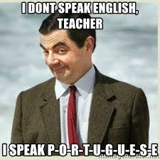Speak English Meme - i dont speak english teacher i speak p o r t u g u e s e mr