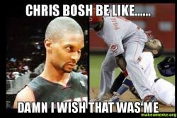 Chris Bosh Memes - chris bosh be like damn i wish that was me make a meme