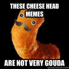 Cheese Meme - these cheese head memes are not very gouda know your meme