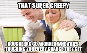 Sexual Harrassment Meme - 14 annoying co worker types