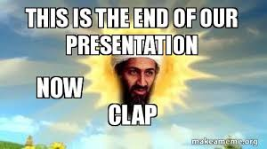 This Is The End Meme - this is the end of our presentation i hope you enjoyed now clap