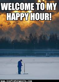 Ice Fishing Meme - welcome to my happy hour ice fishing meme memes pinterest
