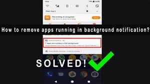 apps running in background android how to remove hide running in the background notification in