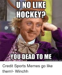 Hockey Meme Generator - u no like hockey you dead to me memegenerator ne credit sports memes