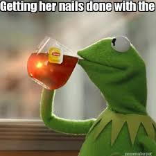 Nails Meme - meme maker getting her nails done with the money she owes you