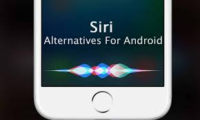 does android siri siri for android top siri alternatives for android phones