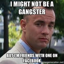 Facebook Friends Meme - i might not be a gangster but i m friends with one on facebook