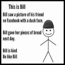 Be Like Bill Smarmy Stick Figure Meme Takes Over - you absolutely should not be like bill the smarmy stick figure