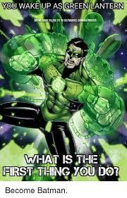 Batman Green Lantern Meme - ou wake up as green lantern meme made by the fb pg dcmarvel comics