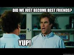 Did We Just Become Best Friends Meme - did we just become best friends yup misc quickmeme