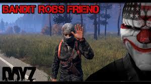 bandit robs friend bandit act ep 10 dayz standalone dayz tv