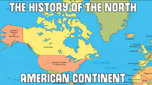 North America Continent Map by The History Of The North American Continent Youtube