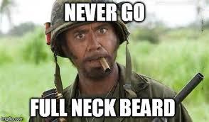 Neckbeard Meme - never go full imgflip