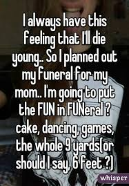 Young Mom Meme - i always have this feeling that i ll die young so i planned out my