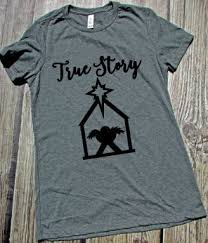 nativity shirt christian shirt true story say something