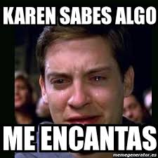 Karen Meme - meme crying peter parker karen sabes algo me encantas 7107569