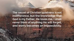 He Loves Me Not Quotes by Oswald Chambers Quote U201cthe Secret Of Christian Quietness Is Not