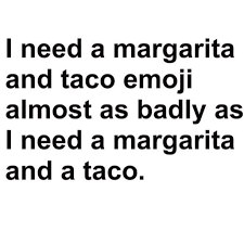 margarita emoji i need a margarita and taco emoji cracked me up pinterest