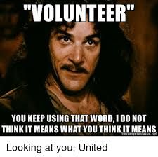 Volunteer Meme - volunteer you keep using that word i do not think it means what