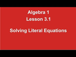 algebra 1 lesson 3 1 solving literal equations by rick scarfi