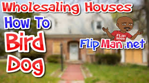 Flipping Houses by How To Bird Dog Houses And Real Estate For Wholesalers And