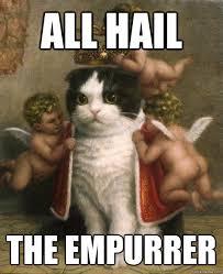 Hail Meme - all hail the empurrer kitty king quickmeme