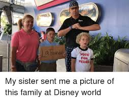 Disney World Meme - e rex vote for pedro my sister sent me a picture of this family at