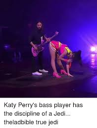 Bass Player Meme - katy perry s bass player has the discipline of a jedi theladbible