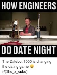 Engineers Memes - how engineers dane christianson do date night the datebot 1000 is