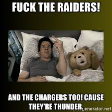 Chargers Raiders Meme - fuck the raiders and the chargers too cause they re thunder ted