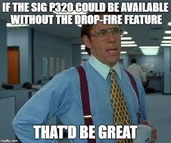 Fail Meme - sig p320 memes drop fire fail romano law
