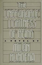 The Unbearable Lightness Of Being The Unbearable Lightness Of Being 1984 Edition Open Library