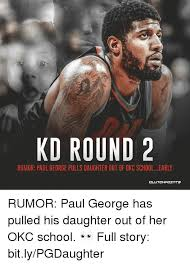 Paul George Memes - kd round 2 rumor paul george pulls daughter out of okc schoolearly