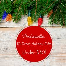 Great Holiday Gifts Her Louisville Ten Great Holiday Gifts Under 30 Louisville