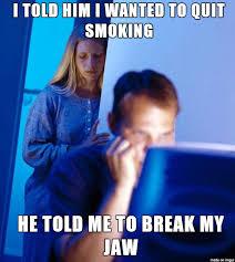 Quit Smoking Meme - redditors wife wants to quit smoking meme guy