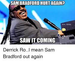Sam Bradford Memes - m sambradfordihurt againp memes saw it coming derrick roi mean sam